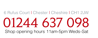 6 Rufus Court, Chester, Cheshire, CH1 2JW - 01244 637 098 - Shop opening hours 11am - 5pm Wed - Sat